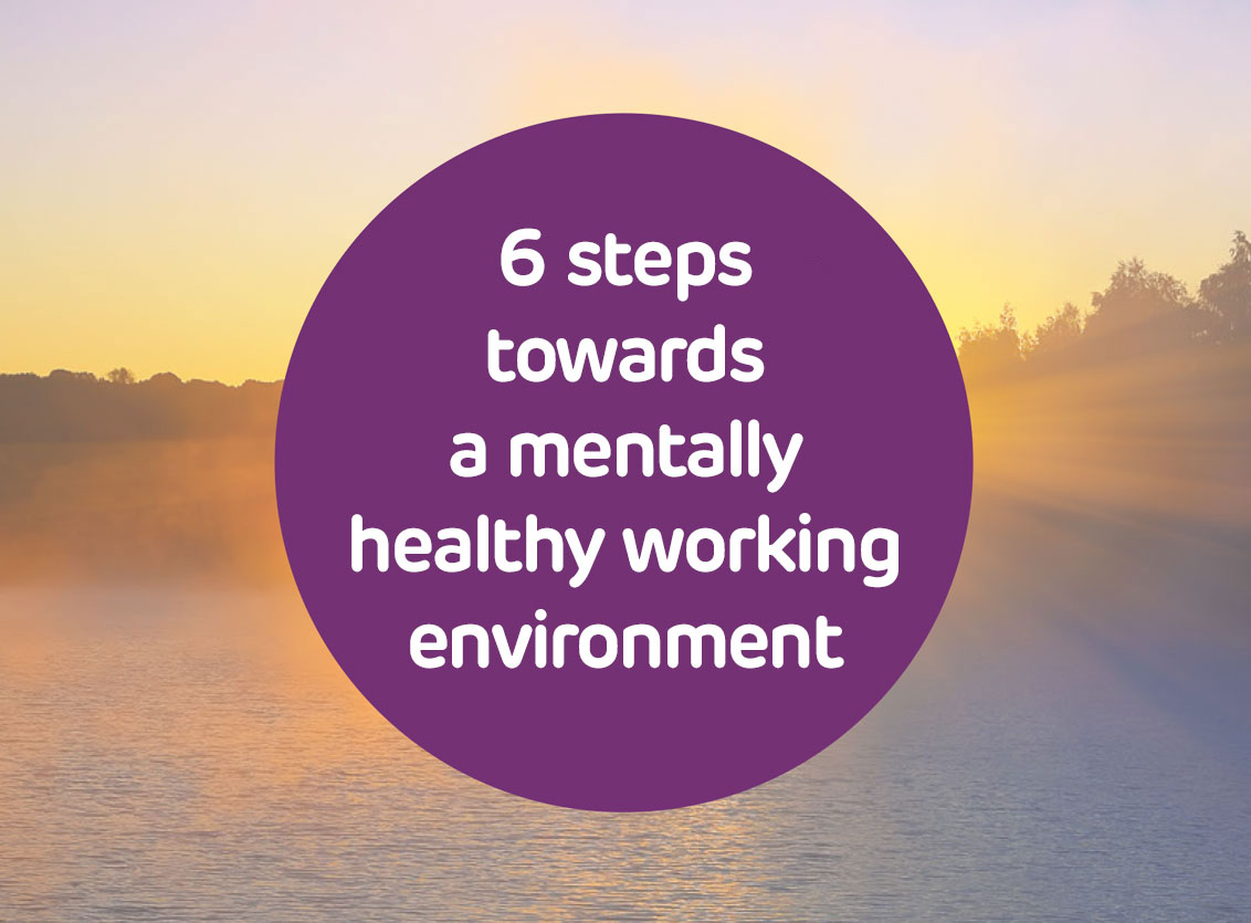 6 steps towards a mentally healthy working environment
